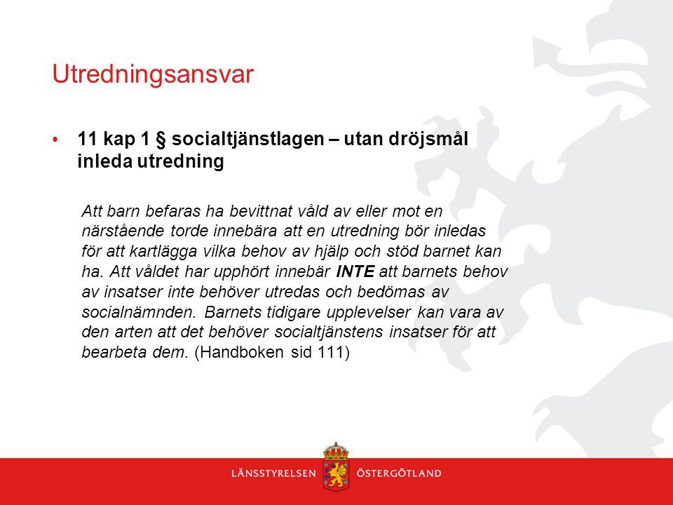 Utredningsansvar 11 kap 1 § socialtjänstlagen – utan dröjsmål inleda utredning Att barn befaras ha bevittnat våld av eller mot en närstående torde inn
