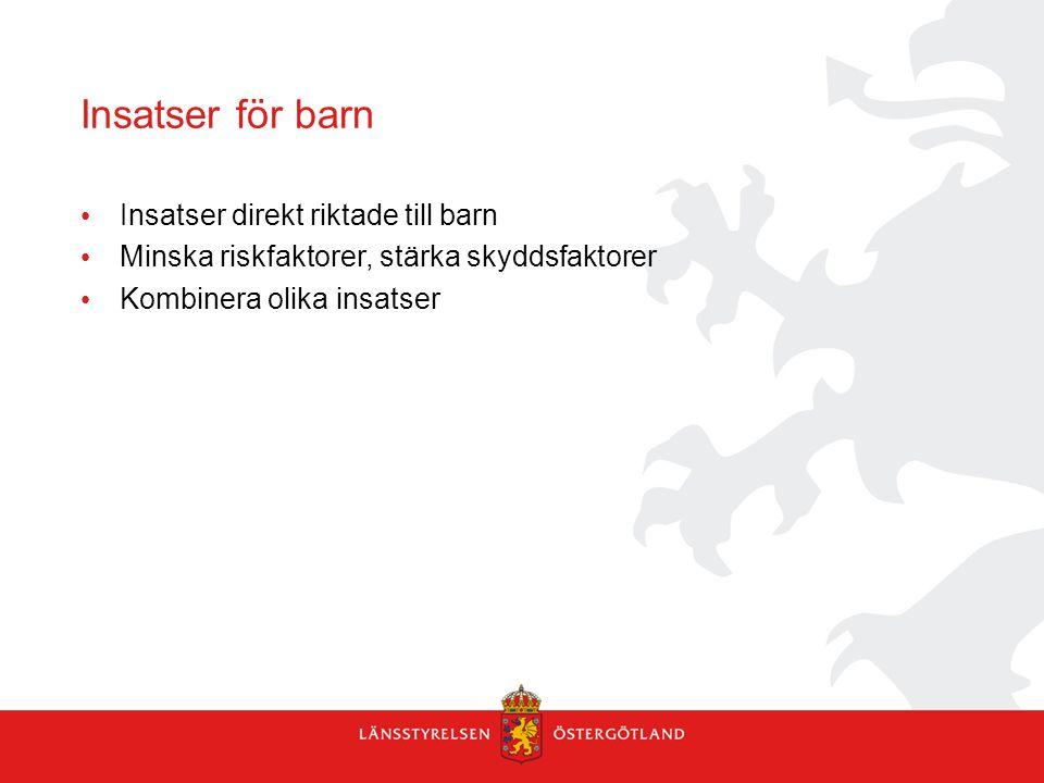 Insatser för barn Insatser direkt riktade till barn Minska riskfaktorer, stärka skyddsfaktorer Kombinera olika insatser