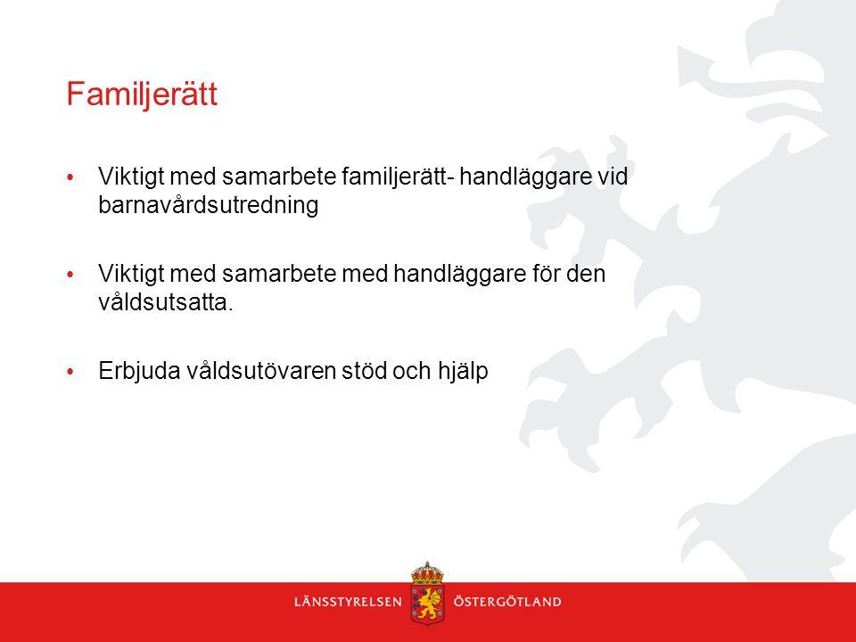 Familjerätt Viktigt med samarbete familjerätt- handläggare vid barnavårdsutredning Viktigt med samarbete med handläggare för den våldsutsatta. Erbjuda