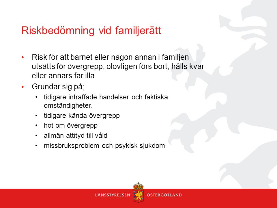 Riskbedömning vid familjerätt Risk för att barnet eller någon annan i familjen utsätts för övergrepp, olovligen förs bort, hålls kvar eller annars far