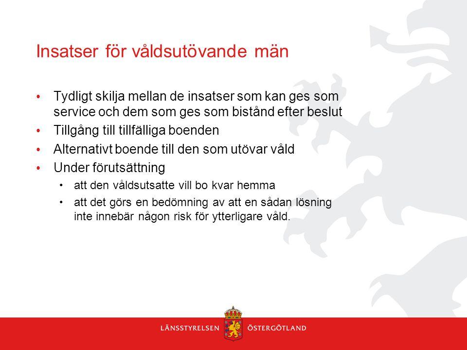 Insatser för våldsutövande män Tydligt skilja mellan de insatser som kan ges som service och dem som ges som bistånd efter beslut Tillgång till tillfä