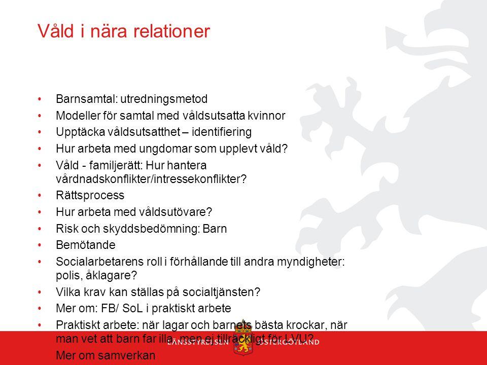Våld i nära relationer Barnsamtal: utredningsmetod Modeller för samtal med våldsutsatta kvinnor Upptäcka våldsutsatthet – identifiering Hur arbeta med
