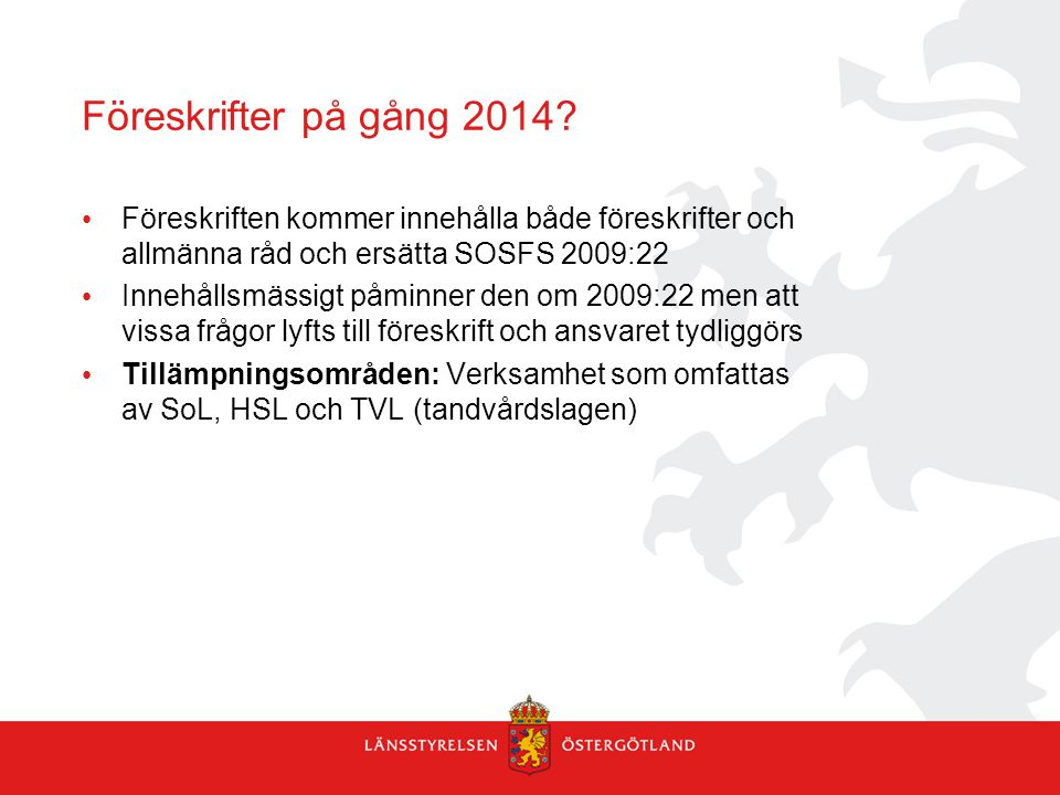 Föreskrifter på gång 2014? Föreskriften kommer innehålla både föreskrifter och allmänna råd och ersätta SOSFS 2009:22 Innehållsmässigt påminner den om