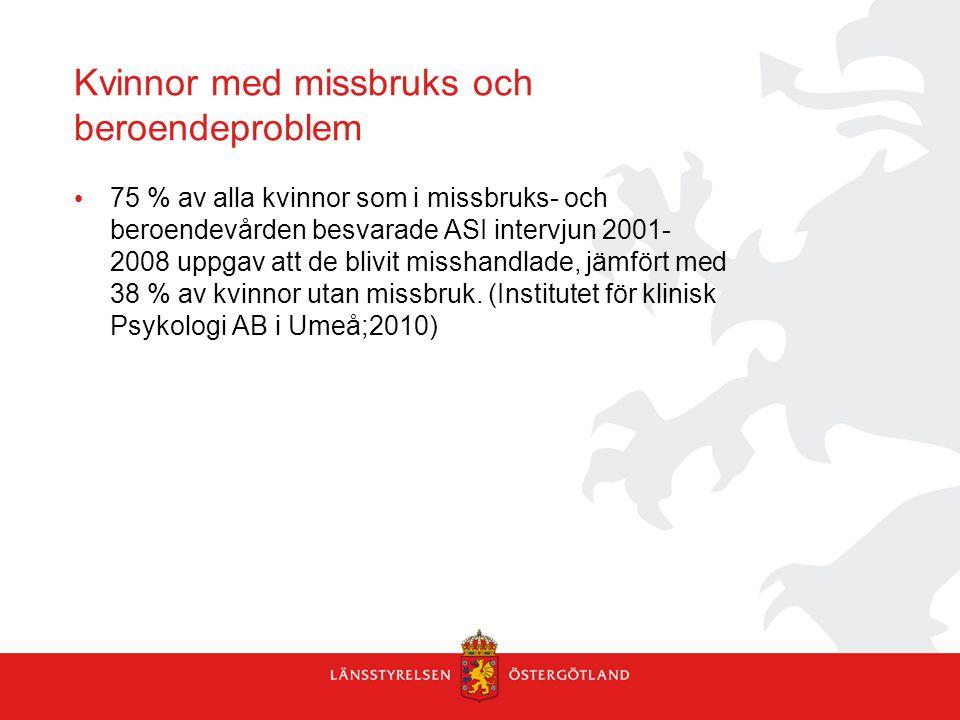 Kvinnor med missbruks och beroendeproblem 75 % av alla kvinnor som i missbruks- och beroendevården besvarade ASI intervjun 2001- 2008 uppgav att de bl