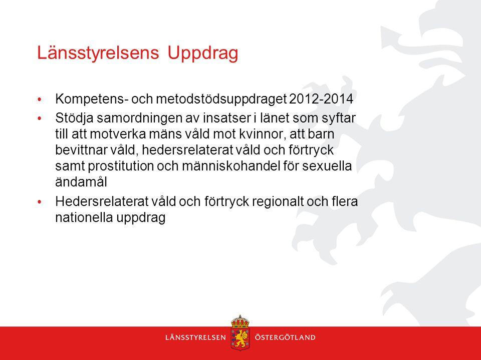 Länsstyrelsens Uppdrag Kompetens- och metodstödsuppdraget 2012-2014 Stödja samordningen av insatser i länet som syftar till att motverka mäns våld mot