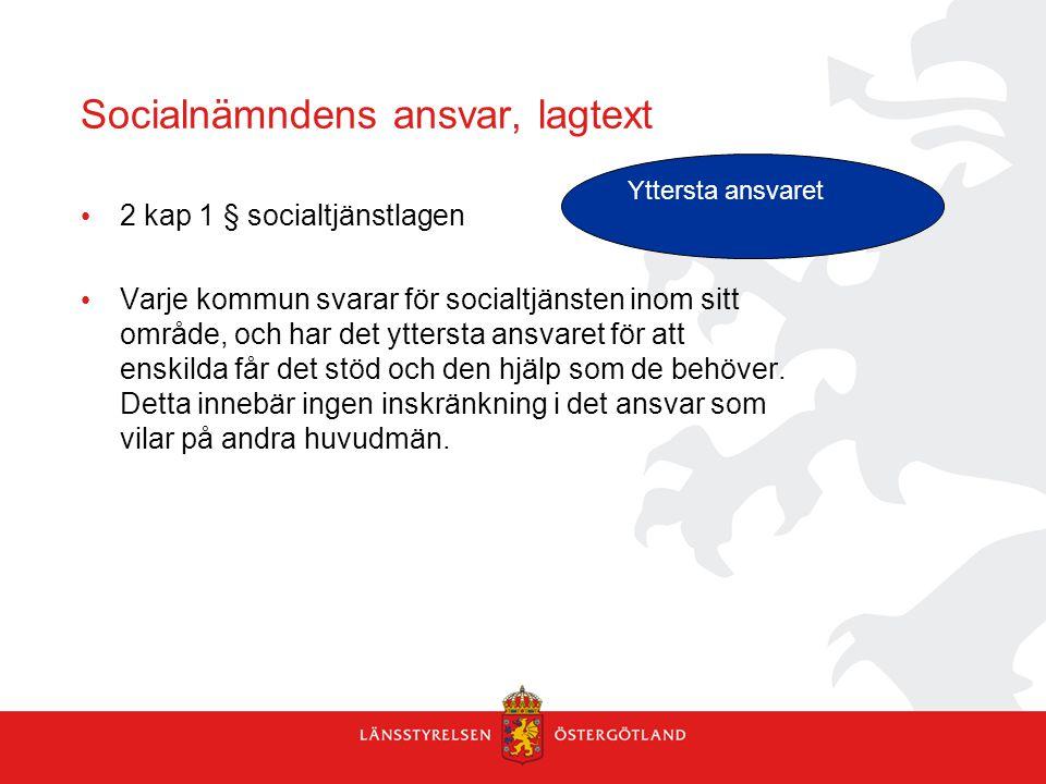 Socialnämndens ansvar, lagtext 2 kap 1 § socialtjänstlagen Varje kommun svarar för socialtjänsten inom sitt område, och har det yttersta ansvaret för
