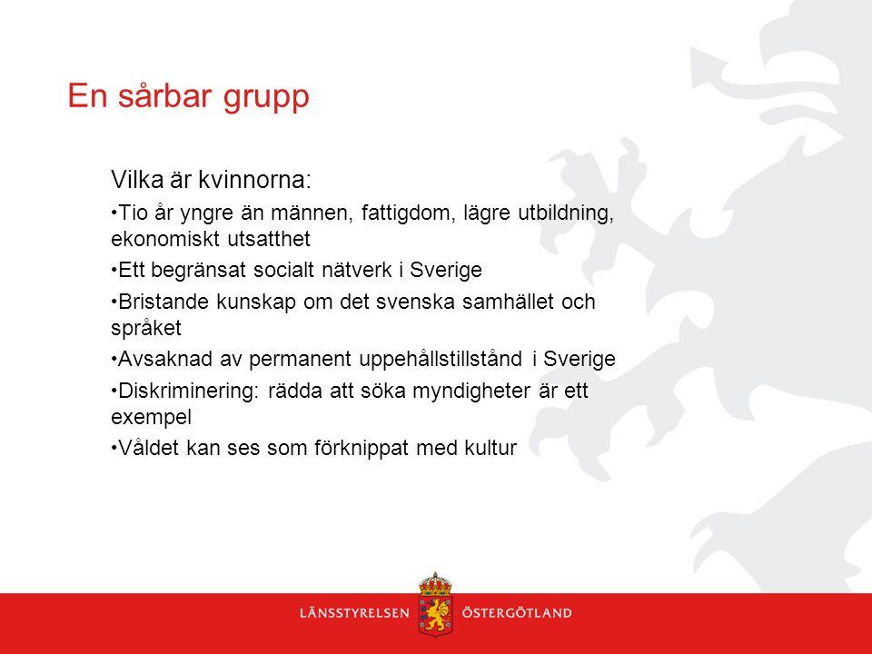 En sårbar grupp Vilka är kvinnorna: Tio år yngre än männen, fattigdom, lägre utbildning, ekonomiskt utsatthet Ett begränsat socialt nätverk i Sverige