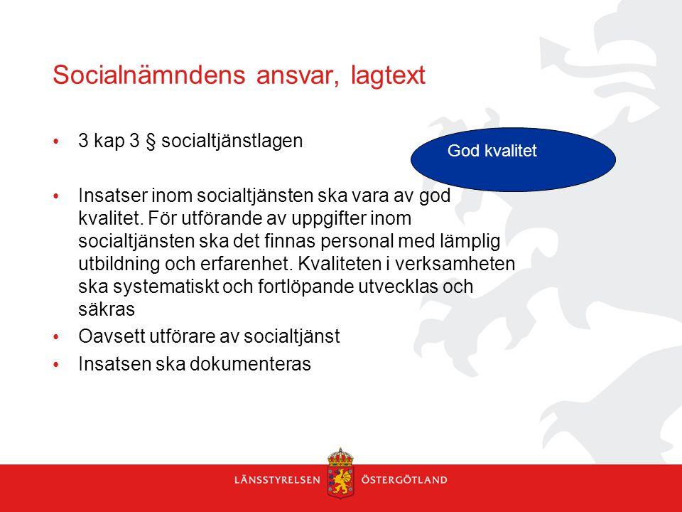 Socialnämndens ansvar, lagtext 3 kap 3 § socialtjänstlagen Insatser inom socialtjänsten ska vara av god kvalitet. För utförande av uppgifter inom soci
