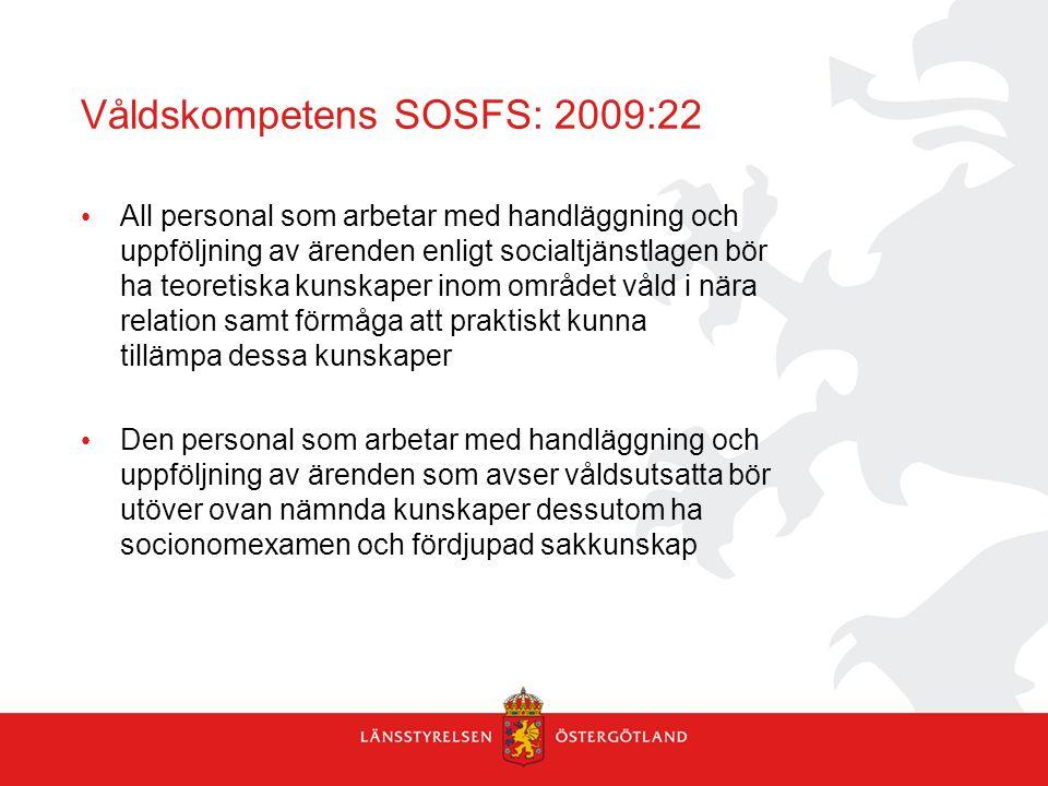 Våldskompetens SOSFS: 2009:22 All personal som arbetar med handläggning och uppföljning av ärenden enligt socialtjänstlagen bör ha teoretiska kunskape