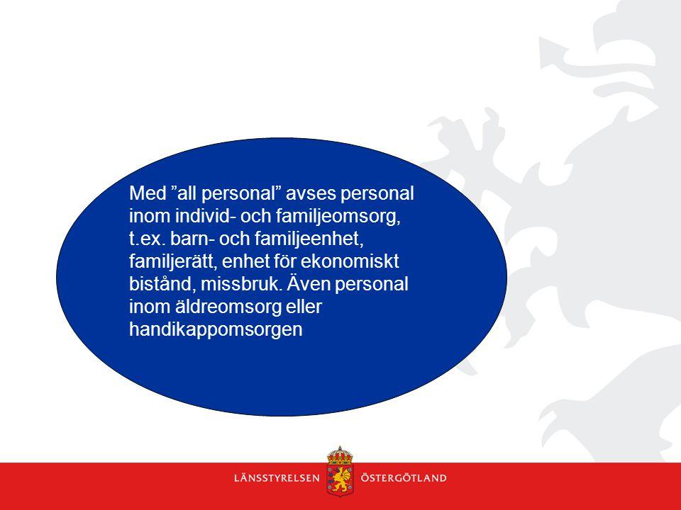 """Med """"all personal"""" avses personal inom individ- och familjeomsorg, t.ex. barn- och familjeenhet, familjerätt, enhet för ekonomiskt bistånd, missbruk."""