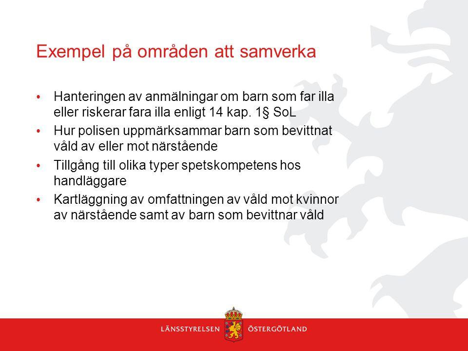Exempel på områden att samverka Hanteringen av anmälningar om barn som far illa eller riskerar fara illa enligt 14 kap. 1§ SoL Hur polisen uppmärksamm
