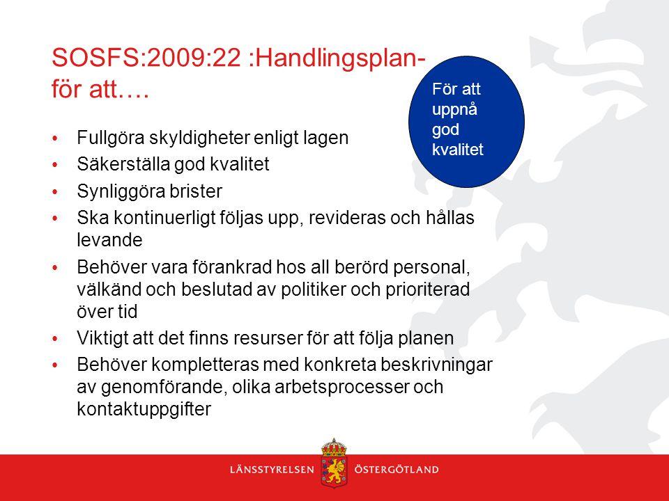 SOSFS:2009:22 :Handlingsplan- för att…. Fullgöra skyldigheter enligt lagen Säkerställa god kvalitet Synliggöra brister Ska kontinuerligt följas upp, r