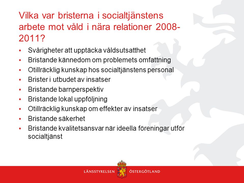 Vilka var bristerna i socialtjänstens arbete mot våld i nära relationer 2008- 2011? Svårigheter att upptäcka våldsutsatthet Bristande kännedom om prob