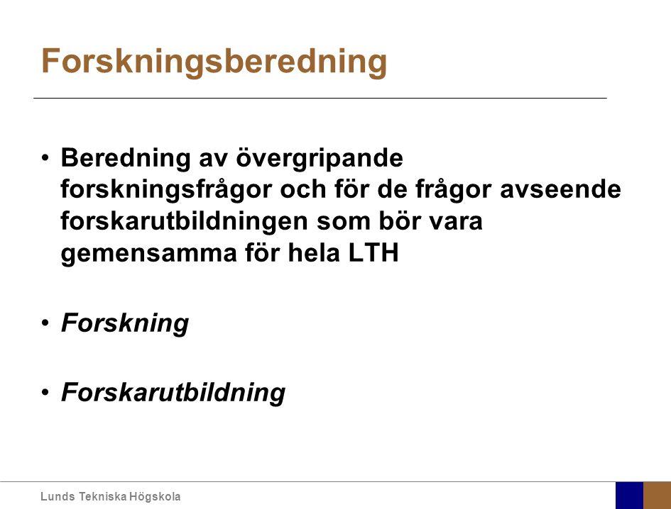 Lunds Tekniska Högskola Forskningsberedning Beredning av övergripande forskningsfrågor och för de frågor avseende forskarutbildningen som bör vara gemensamma för hela LTH Forskning Forskarutbildning