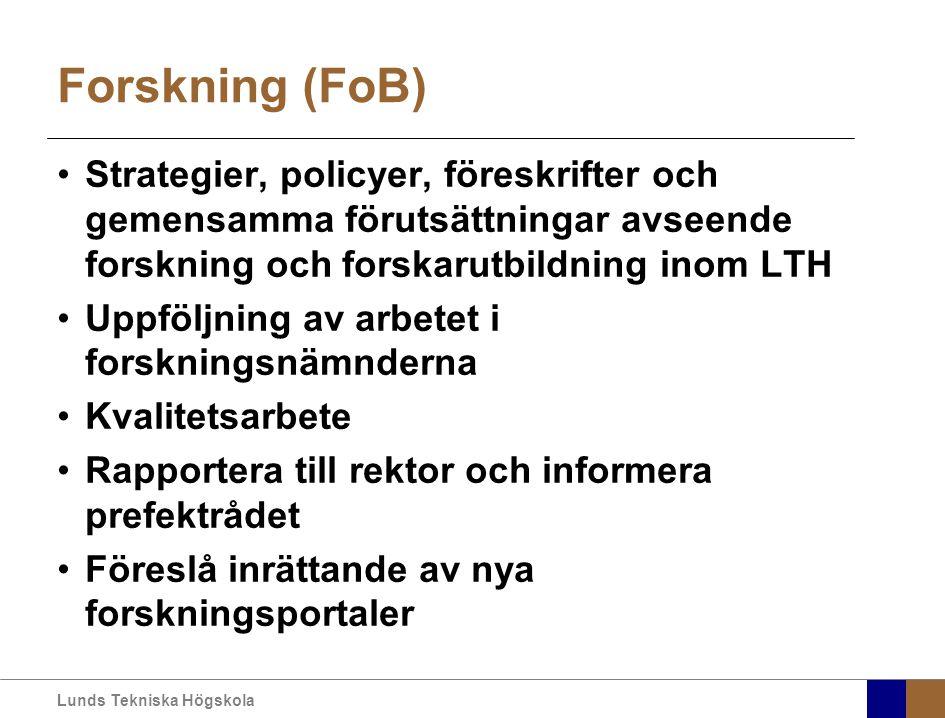 Lunds Tekniska Högskola Forskning (FoB) Strategier, policyer, föreskrifter och gemensamma förutsättningar avseende forskning och forskarutbildning inom LTH Uppföljning av arbetet i forskningsnämnderna Kvalitetsarbete Rapportera till rektor och informera prefektrådet Föreslå inrättande av nya forskningsportaler