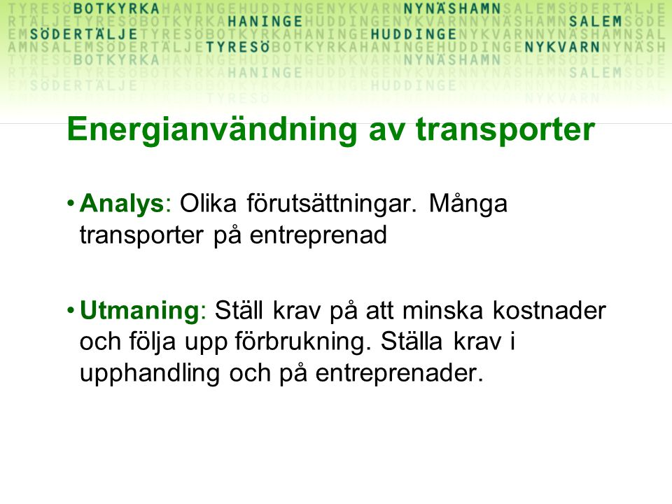 Energianvändning av transporter Analys: Olika förutsättningar. Många transporter på entreprenad Utmaning: Ställ krav på att minska kostnader och följa