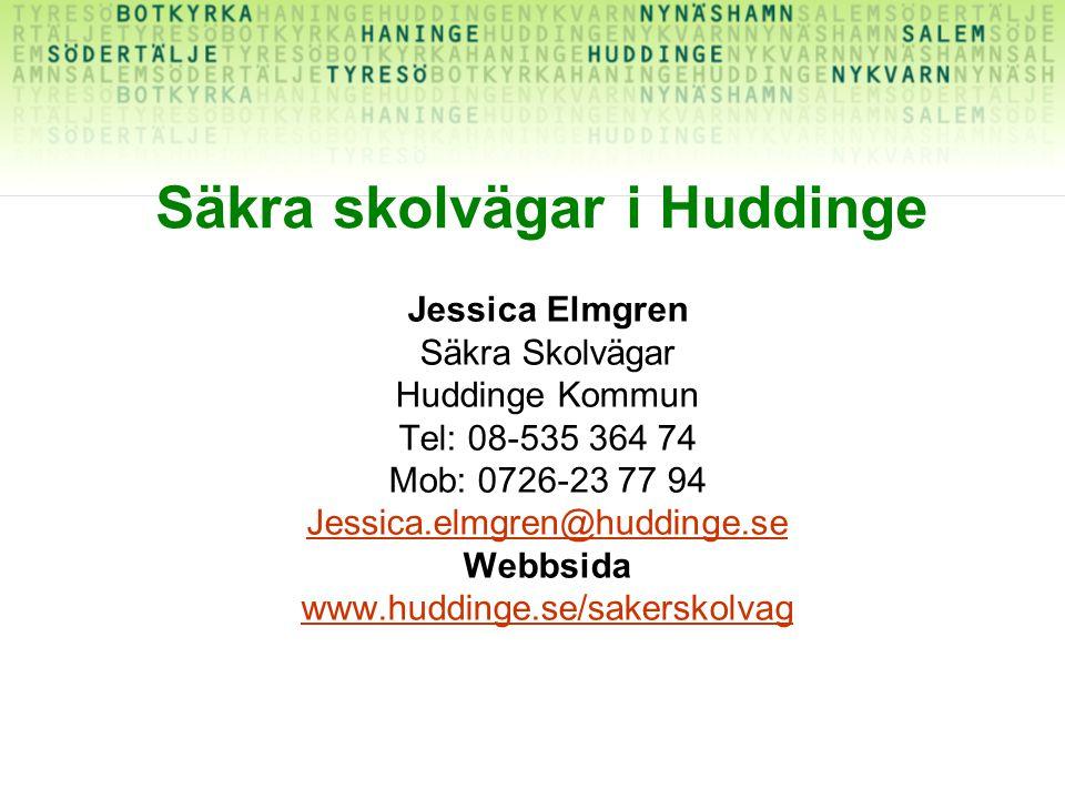 Säkra skolvägar i Huddinge Jessica Elmgren Säkra Skolvägar Huddinge Kommun Tel: 08-535 364 74 Mob: 0726-23 77 94 Jessica.elmgren@huddinge.se Webbsida