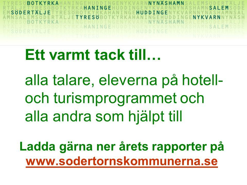 Ladda gärna ner årets rapporter på www.sodertornskommunerna.se www.sodertornskommunerna.se alla talare, eleverna på hotell- och turismprogrammet och alla andra som hjälpt till Ett varmt tack till…
