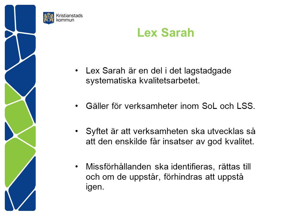 Ansvar Personligt ansvar att delta i det systematiska kvalitetsarbetet där lex Sarah är en del Rapportera händelser som avviker från god kvalitet som bedöms utgöra ett missförhållande eller som innebär en påtaglig risk för ett missförhållande.