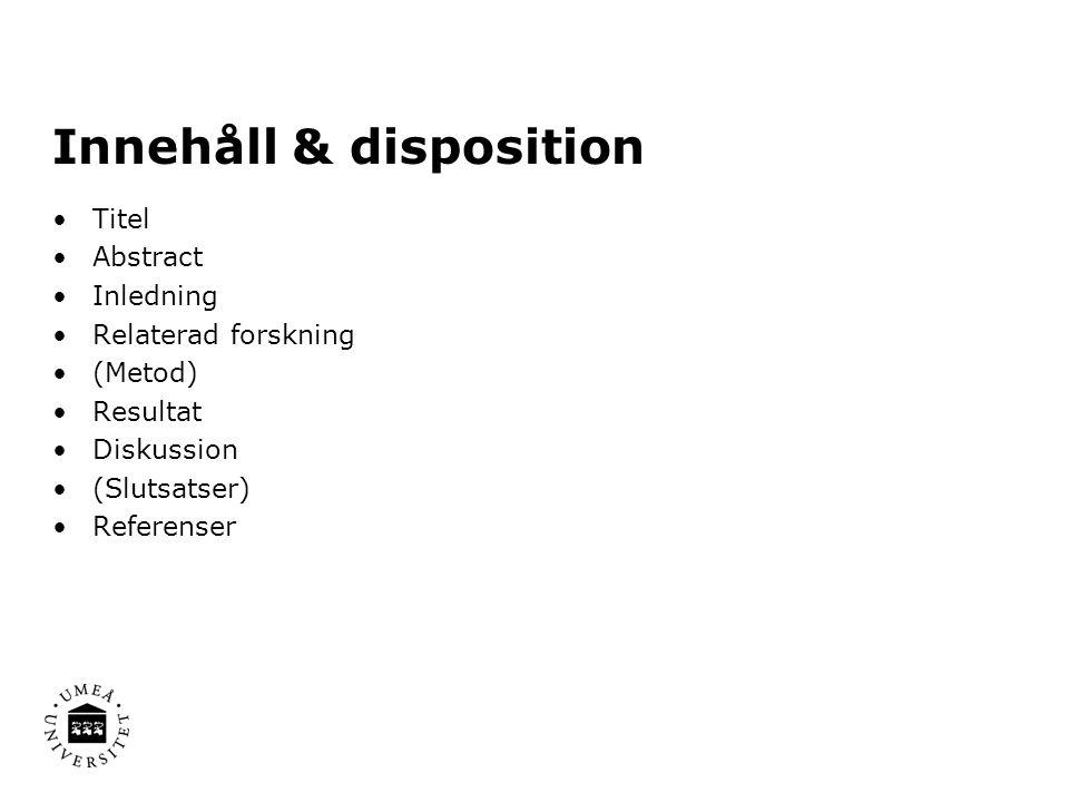 Innehåll & disposition Titel Abstract Inledning Relaterad forskning (Metod) Resultat Diskussion (Slutsatser) Referenser