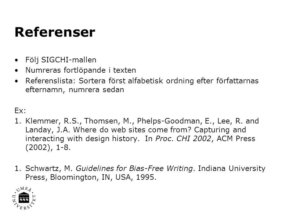 Referenser Följ SIGCHI-mallen Numreras fortlöpande i texten Referenslista: Sortera först alfabetisk ordning efter författarnas efternamn, numrera sedan Ex: 1.Klemmer, R.S., Thomsen, M., Phelps-Goodman, E., Lee, R.