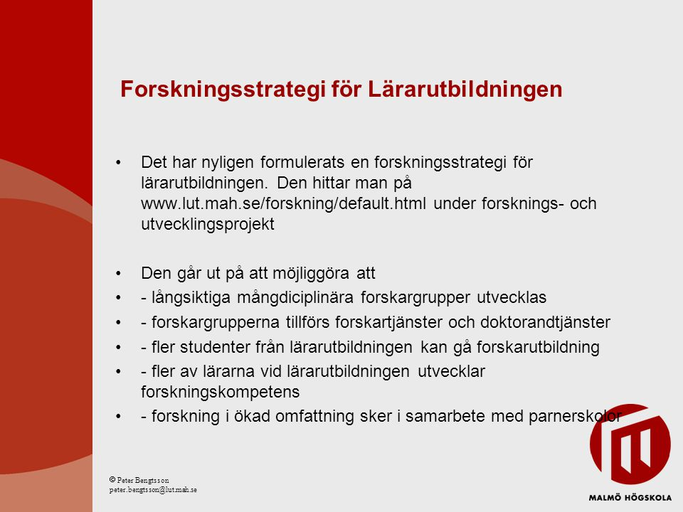 Forskningsstrategi för Lärarutbildningen Det har nyligen formulerats en forskningsstrategi för lärarutbildningen. Den hittar man på www.lut.mah.se/for