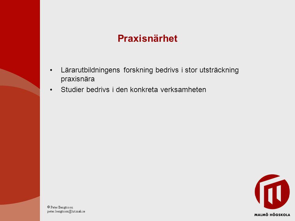 Praxisnärhet Lärarutbildningens forskning bedrivs i stor utsträckning praxisnära Studier bedrivs i den konkreta verksamheten  Peter Bengtsson peter.bengtsson@lut.mah.se