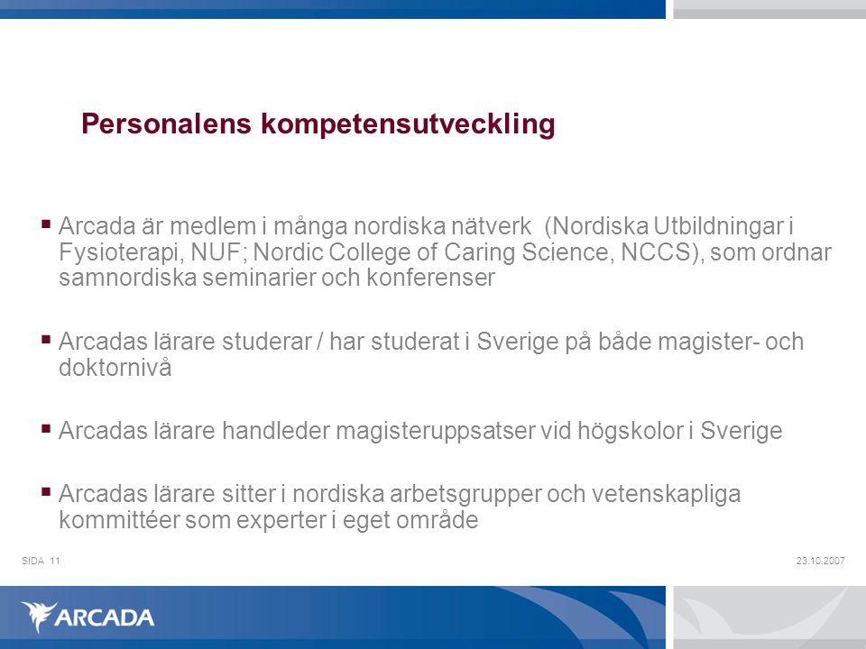 23.10.2007SIDA11 Personalens kompetensutveckling  Arcada är medlem i många nordiska nätverk (Nordiska Utbildningar i Fysioterapi, NUF; Nordic College