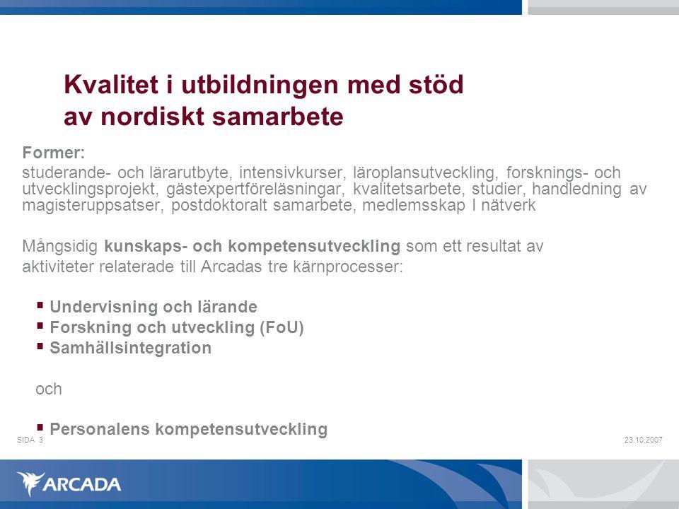 23.10.2007SIDA3 Kvalitet i utbildningen med stöd av nordiskt samarbete Former: studerande- och lärarutbyte, intensivkurser, läroplansutveckling, forsk