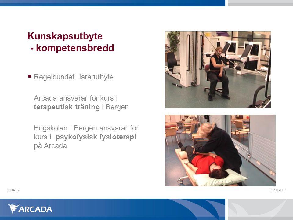 23.10.2007SIDA6 Kunskapsutbyte - kompetensbredd  Regelbundet lärarutbyte Arcada ansvarar för kurs i terapeutisk träning i Bergen Högskolan i Bergen a