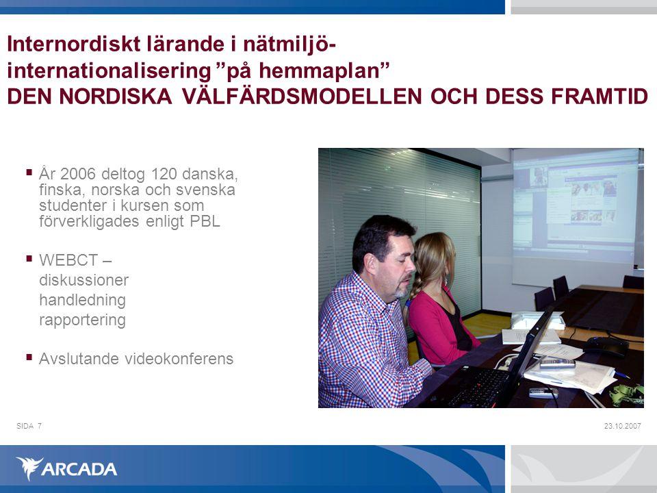 """23.10.2007SIDA7 Internordiskt lärande i nätmiljö- internationalisering """"på hemmaplan"""" DEN NORDISKA VÄLFÄRDSMODELLEN OCH DESS FRAMTID  År 2006 deltog"""