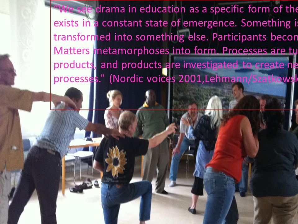 "Åse Eliason Bjurtröm ""We see drama in education as a specific form of theatre that exists in a constant state of emergence. Something is transformed i"