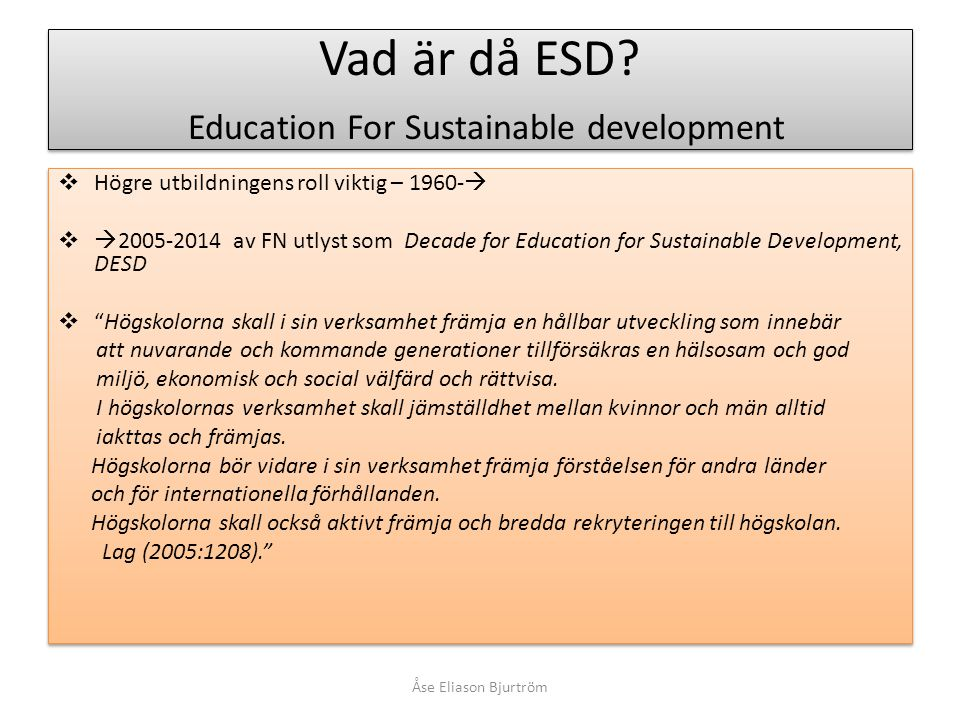 An ESD Lens  Integrative – not only the ecological and enviromental, not only the present, not only the local, not only the human world  Critical – questioning continuous economic growth and consumerism and associated lifestyles  Transformative – exploration of alternative lifestyles (e.g.