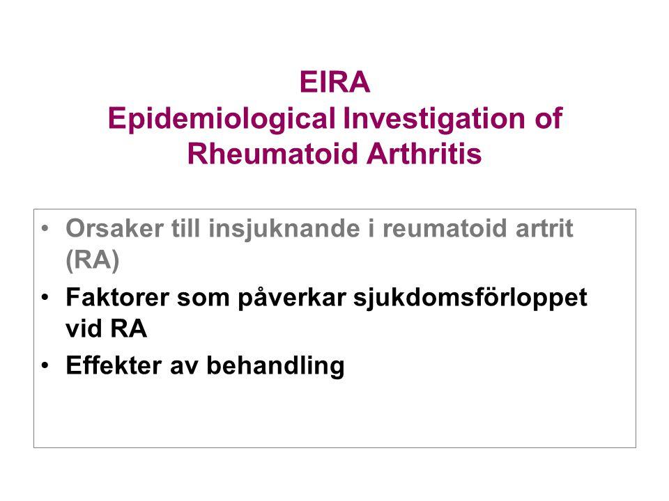 EIRA Epidemiological Investigation of Rheumatoid Arthritis Orsaker till insjuknande i reumatoid artrit (RA) Faktorer som påverkar sjukdomsförloppet vi