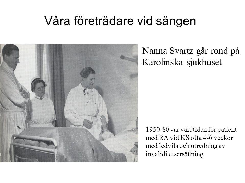 Våra företrädare vid sängen Nanna Svartz går rond på Karolinska sjukhuset 1950-80 var vårdtiden för patient med RA vid KS ofta 4-6 veckor med ledvila
