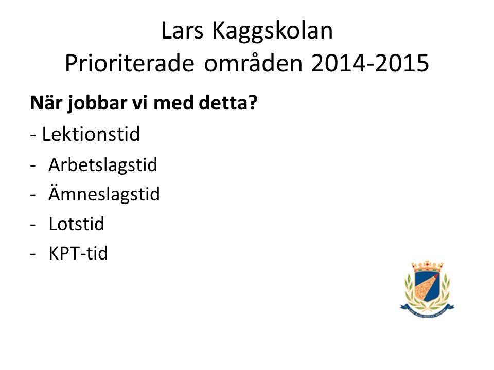 Lars Kaggskolan Prioriterade områden 2014-2015 När jobbar vi med detta.