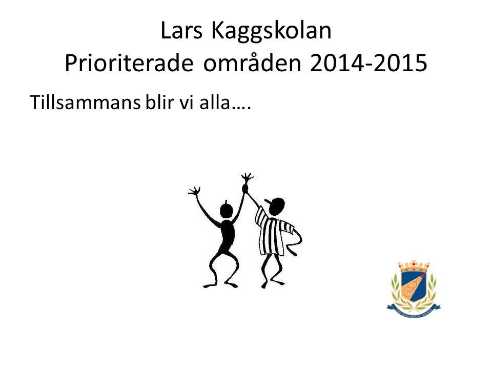 Lars Kaggskolan Prioriterade områden 2014-2015 Tillsammans blir vi alla….