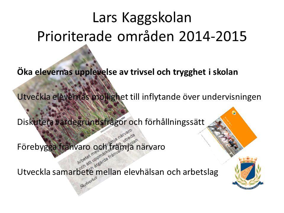 Lars Kaggskolan Prioriterade områden 2014-2015 Öka elevernas upplevelse av trivsel och trygghet i skolan Sträva efter att alla elever ska nå kunskapsmålen Digital kompetens