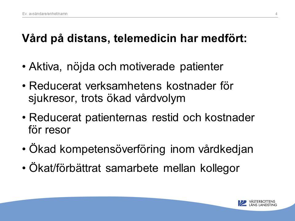 Ev. avsändare/enhet/namn4 Vård på distans, telemedicin har medfört: Aktiva, nöjda och motiverade patienter Reducerat verksamhetens kostnader för sjukr