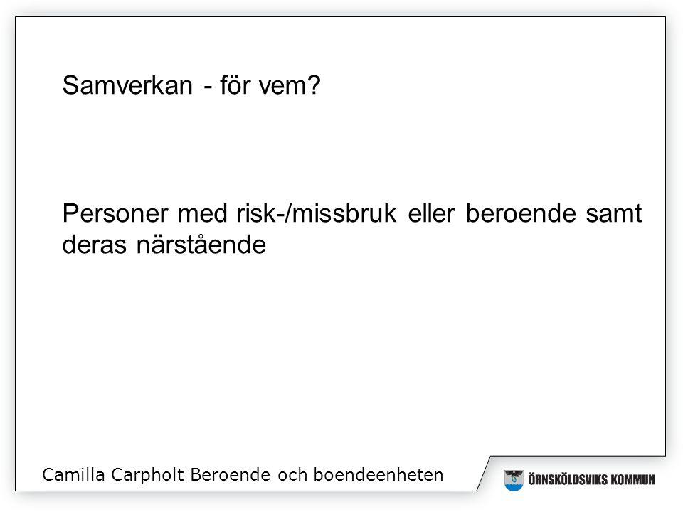 Camilla Carpholt Beroende och boendeenheten Samverkan - för vem.