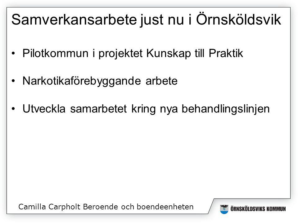 Samverkansarbete just nu i Örnsköldsvik Pilotkommun i projektet Kunskap till Praktik Narkotikaförebyggande arbete Utveckla samarbetet kring nya behandlingslinjen