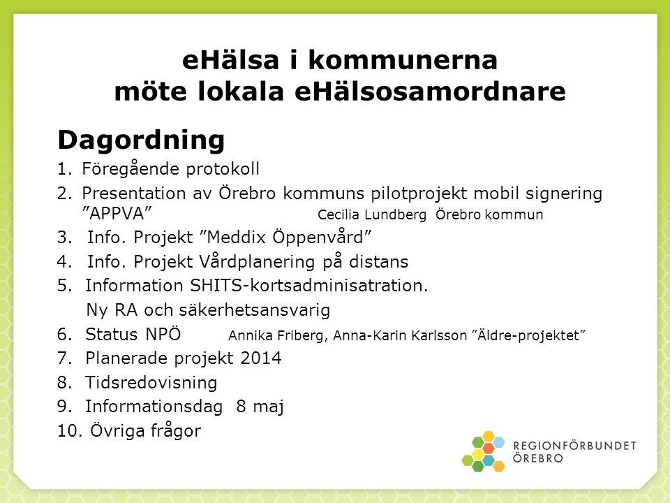 """eHälsa i kommunerna möte lokala eHälsosamordnare Dagordning 1.Föregående protokoll 2.Presentation av Örebro kommuns pilotprojekt mobil signering """"APPV"""
