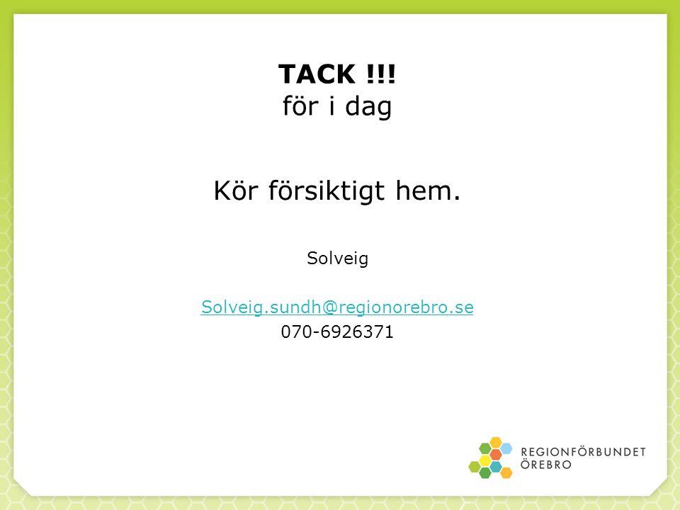 TACK !!! för i dag Kör försiktigt hem. Solveig Solveig.sundh@regionorebro.se 070-6926371