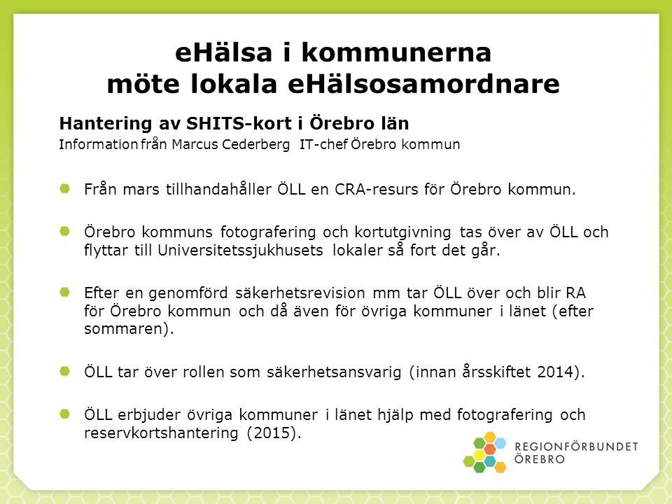 eHälsa i kommunerna möte lokala eHälsosamordnare Hantering av SHITS-kort i Örebro län Information från Marcus Cederberg IT-chef Örebro kommun Från mar