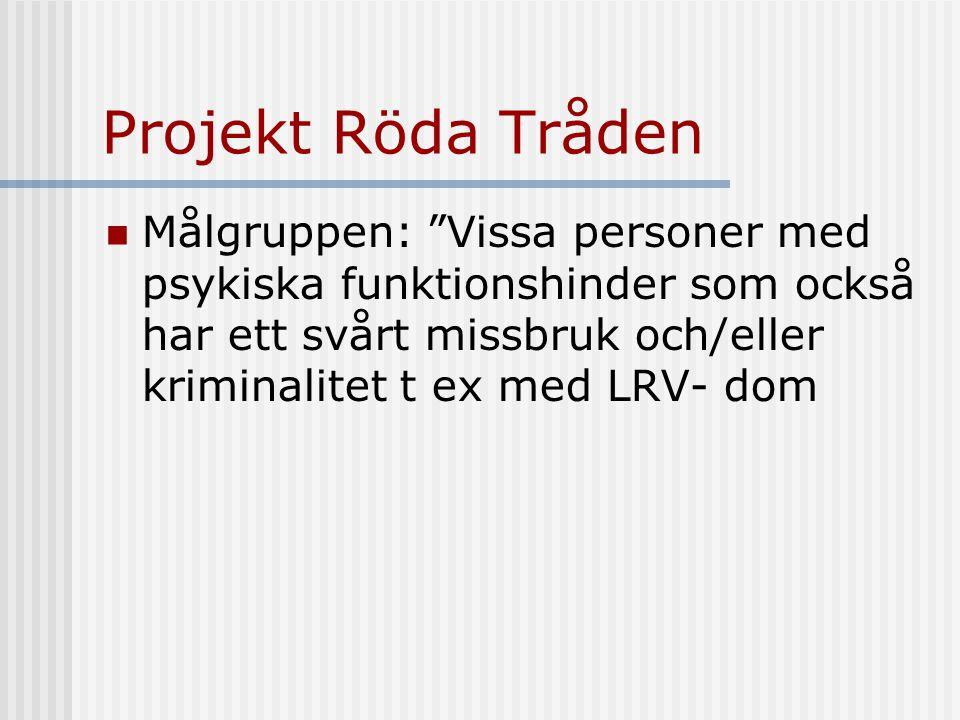 Projekt Röda Tråden Målgruppen: Vissa personer med psykiska funktionshinder som också har ett svårt missbruk och/eller kriminalitet t ex med LRV- dom
