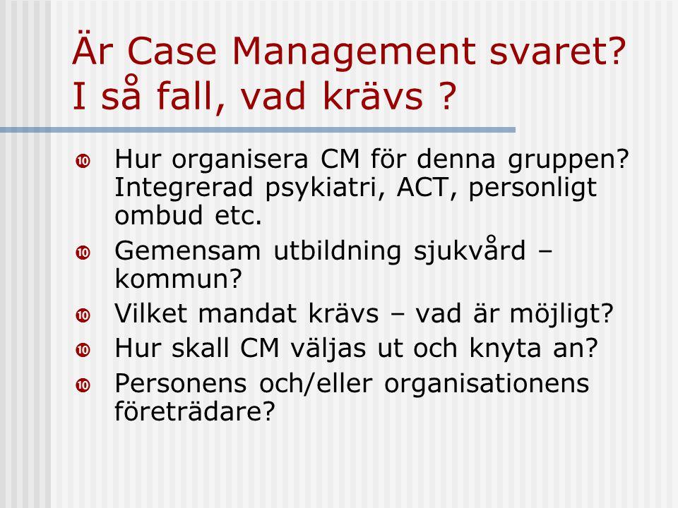 Är Case Management svaret.I så fall, vad krävs .  Hur organisera CM för denna gruppen.