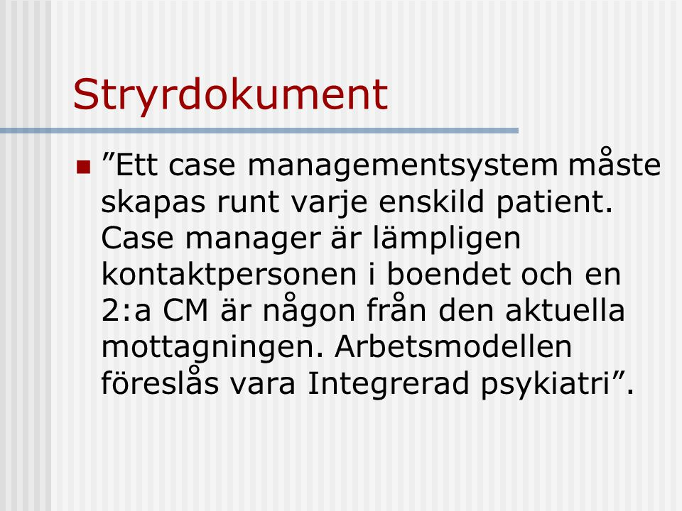 Stryrdokument Ett case managementsystem måste skapas runt varje enskild patient.