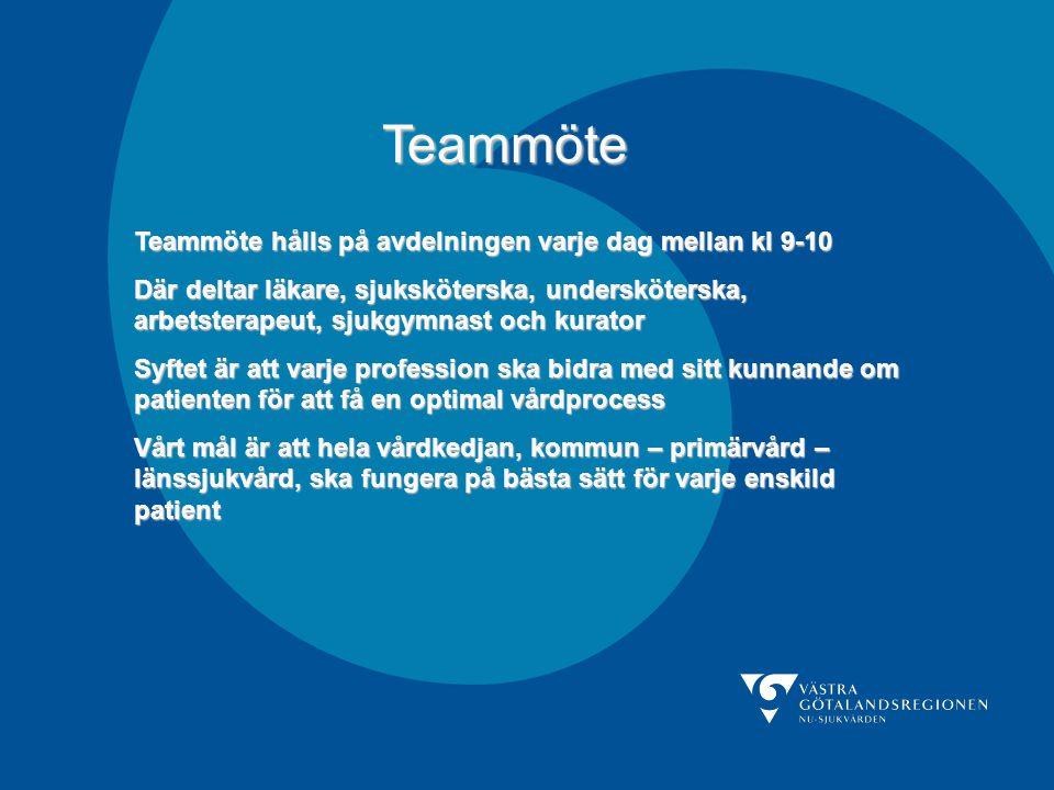 Teammöte Teammöte hålls på avdelningen varje dag mellan kl 9-10 Där deltar läkare, sjuksköterska, undersköterska, arbetsterapeut, sjukgymnast och kura