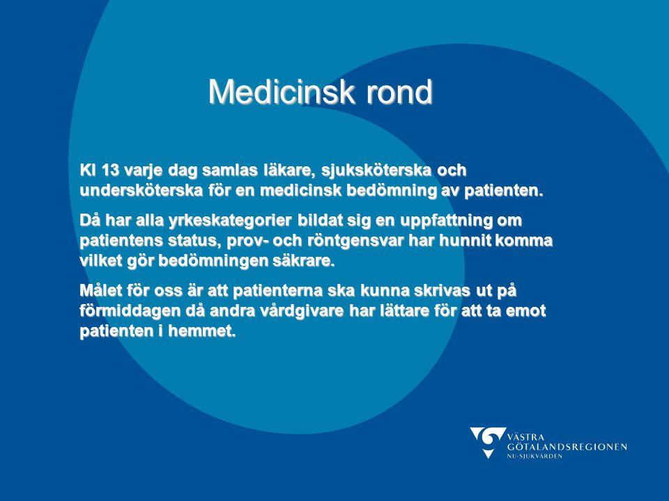 Medicinsk rond Kl 13 varje dag samlas läkare, sjuksköterska och undersköterska för en medicinsk bedömning av patienten. Då har alla yrkeskategorier bi