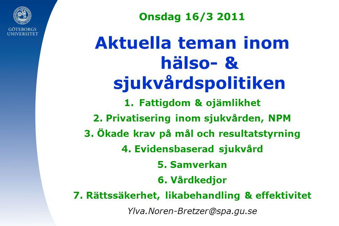 Onsdag 16/3 2011 Aktuella teman inom hälso- & sjukvårdspolitiken 1.Fattigdom & ojämlikhet 2.